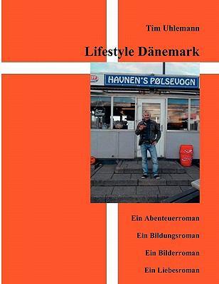 Lifestyle D�nemark Ein Abenteuerroman, Ein Bildungsroman, Ein Bilderroman, Ein Liebesroman N/A 9783839175903 Front Cover
