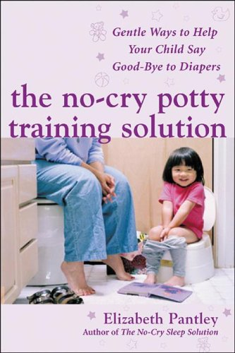 No-Cry Potty Training Solution Gentle Ways to Help Your Child Say Good-Bye to Diapers  2007 edition cover