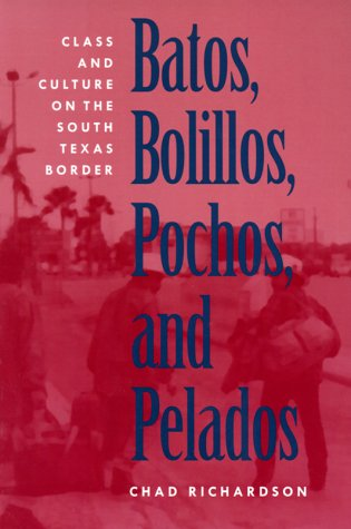 Batos, Bolillos, Pochos, and Pelados Class and Culture on the South Texas Border  1999 9780292770904 Front Cover