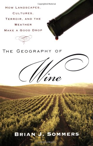 Geography of Wine How Landscapes, Cultures, Terroir, and the Weather Make a Good Drop  2008 edition cover