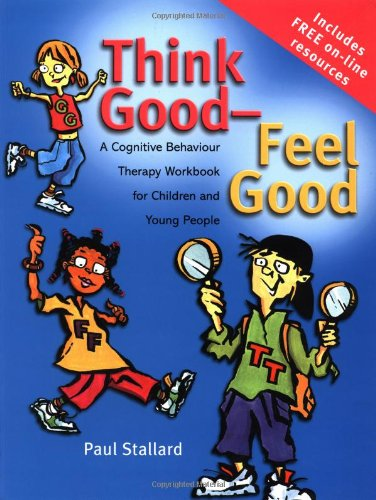 Think Good - Feel Good A Cognitive Behaviour Therapy Workbook for Children and Young People  2002 edition cover
