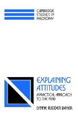 Explaining Attitudes A Practical Approach to the Mind  1995 9780521421904 Front Cover