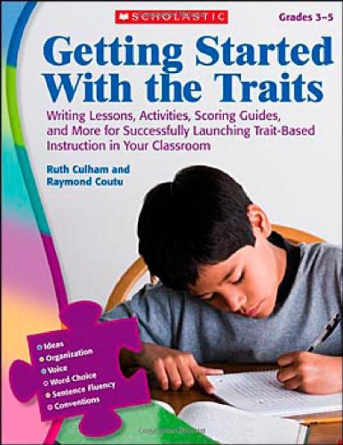 Writing Lessons, Activities, Scoring Guides, and More for Successfully Launching Trait-Based Instruction in Your Classroom   2009 9780545111904 Front Cover