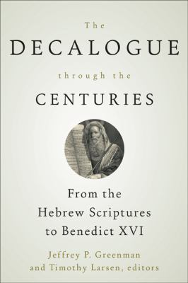 Decalogue Through the Centuries From the Hebrew Scriptures to Benedict XVI  2012 9780664234904 Front Cover
