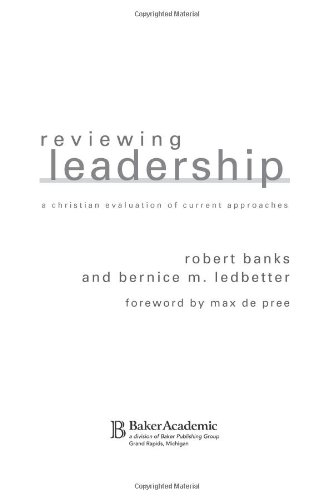 Reviewing Leadership A Christian Evaluation of Current Approaches  2004 edition cover