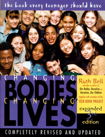 Changing Bodies, Changing Lives A Book for Teens on Sex and Relationships 3rd 1998 (Expanded) edition cover