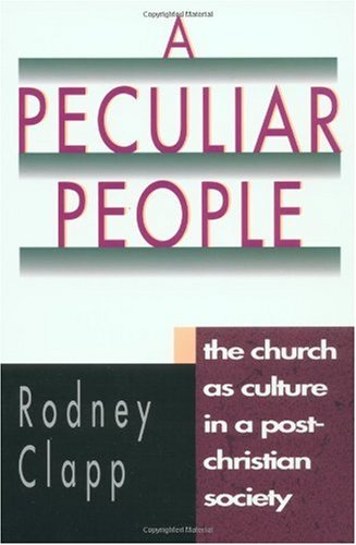 Peculiar People The Church as Culture in a Post-Christian Society N/A edition cover