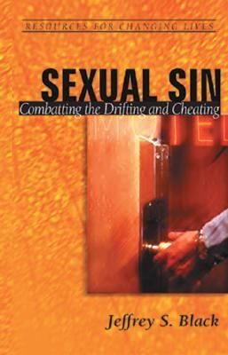 Sexual Sin : Combatting the Drifting and Cheating 1st 2003 edition cover