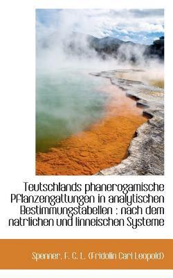 Teutschlands Phanerogamische Pflanzengattungen in Analytischen Bestimmungstabellen Nach dem Natrli N/A 9781113173904 Front Cover