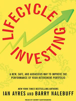 Lifecycle Investing: A New, Safe, and Audacious Way to Improve the Performance of Your Retirement Portfolio  2010 9781400116904 Front Cover