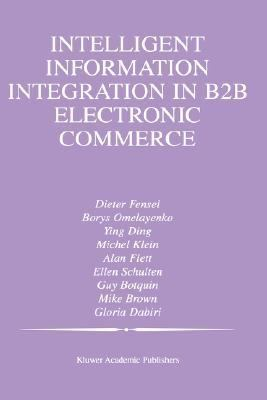 Intelligent Information Integration in B2B Electronic Commerce   2002 9781402071904 Front Cover