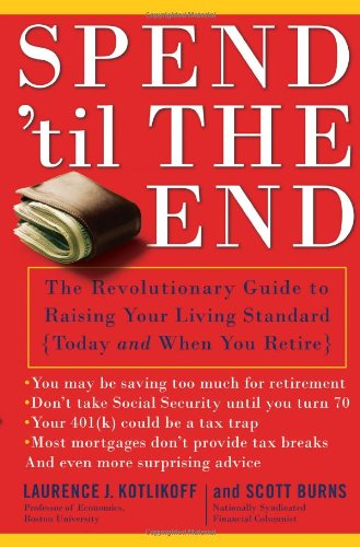 Spend 'Til the End The Revolutionary Guide to Raising Your Living Standard--Today and When You Retire  2008 edition cover