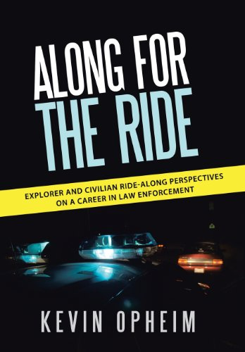 Along for the Ride Explorer and Civilian Ride-Along Perspectives on a Career in Law Enforcement  2013 9781491714904 Front Cover