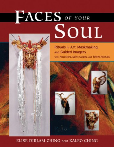 Faces of Your Soul Rituals in Art, Maskmaking, and Guided Imagery with Ancestors, Spirit Guides, and Totem Animals  2006 9781556435904 Front Cover