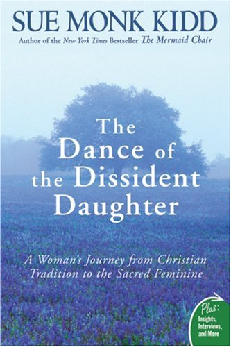 Dance of the Dissident Daughter A Woman's Journey from Christian Tradition to the Sacred Feminine N/A edition cover