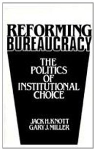 Reforming Bureaucracy The Politics of Institutional Choice 1st 1987 edition cover