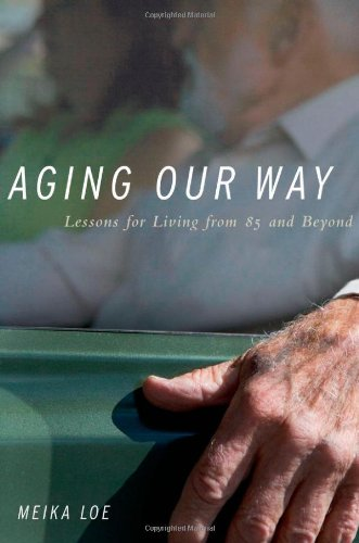 Aging Our Way Lessons for Living from 85 and Beyond  2011 edition cover