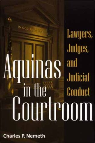 Aquinas in the Courtroom Lawyers, Judges, and Judicial Conduct  2001 edition cover