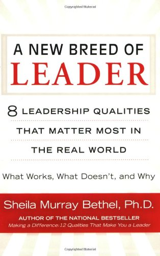 New Breed of Leader 8 Leadership Qualities That Matter Most in the Real World - What Works, What Doesn't, and Why  2009 edition cover