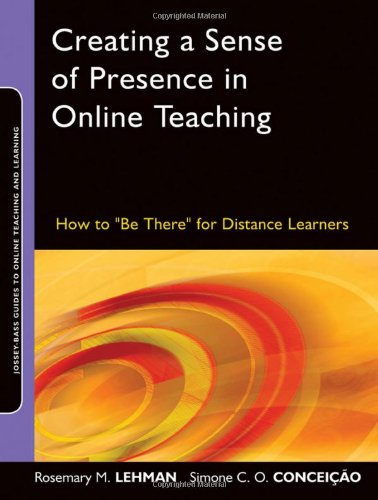 Creating a Sense of Presence in Online Teaching How to Be There for Distance Learners  2010 edition cover