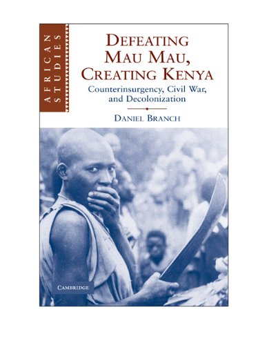 Defeating Mau Mau, Creating Kenya Counterinsurgency, Civil War, and Decolonization  2009 9780521130905 Front Cover