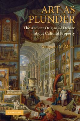 Art as Plunder The Ancient Origins of Debate about Cultural Property  2009 9780521172905 Front Cover