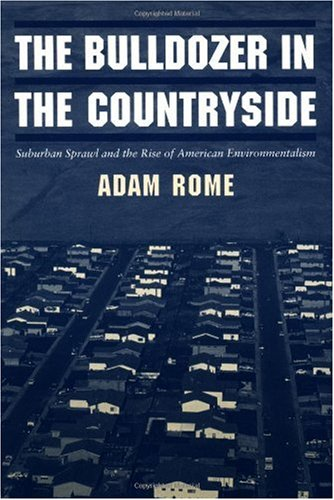 Bulldozer in the Countryside Suburban Sprawl and the Rise of American Environmentalism  2001 edition cover