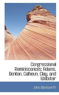 Congressional Reminiscences: Adams, Benton, Calhoun, Clay, and Webster  2008 edition cover