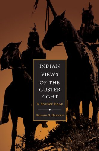 Indian Views of the Custer Fight A Source Book  2005 9780806136905 Front Cover