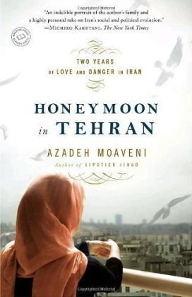 Honeymoon in Tehran Two Years of Love and Danger in Iran N/A edition cover