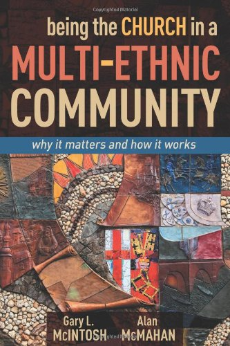 Being the Church in a Multi-Ethnic Community Why It Matters and How It Works  2012 edition cover