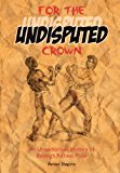 For the Undisputed Crown: An Unauthorised History of Boxing's Richest Prize  0 edition cover