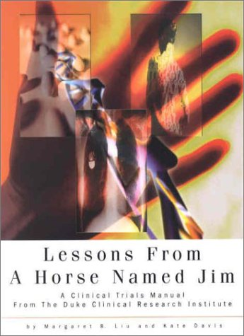 Lessons from Horse Named Jim A Clinical Trials Manual from the Duke Clinical Research Institute  2001 edition cover