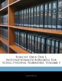 Bericht Uber Den I Internationalen Kongress Fur Schul-Hygiene, Nurnberg  N/A edition cover