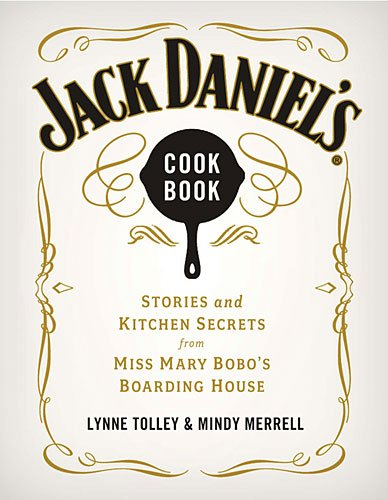Jack Daniel's Cookbook Stories and Kitchen Secrets from Miss Mary Bobo's Boarding House  2012 9781401604905 Front Cover