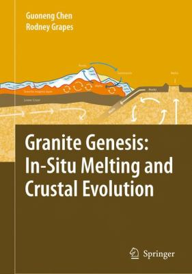 Granite Genesis - In-Situ Melting and Crustal Evolution   2007 9781402058905 Front Cover