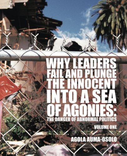 Why Leaders Fail and Plunge the Innocent into a Sea of Agonies The Danger of Abnormal Politics  2013 9781490714905 Front Cover
