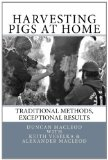 Harvesting Pigs at Home Traditional Methods, Exceptional Results N/A 9781494240905 Front Cover