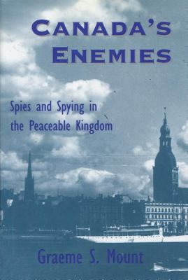 Canada's Enemies Spies and Spying in the Peaceable Kingdom  1993 9781550021905 Front Cover