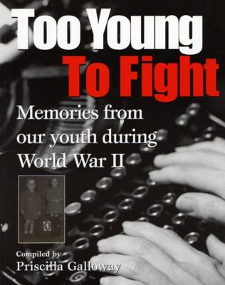 Too Young to Fight Memories from Our Youth During World War II N/A 9781550050905 Front Cover