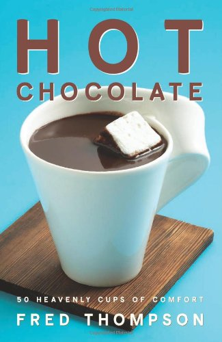 Hot Chocolate 50 Heavenly Cups of Comfort  2006 9781558322905 Front Cover