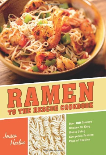Ramen to the Rescue Cookbook 120 Creative Recipes for Easy Meals Using Everyone's Favorite Pack of Noodles  2011 edition cover