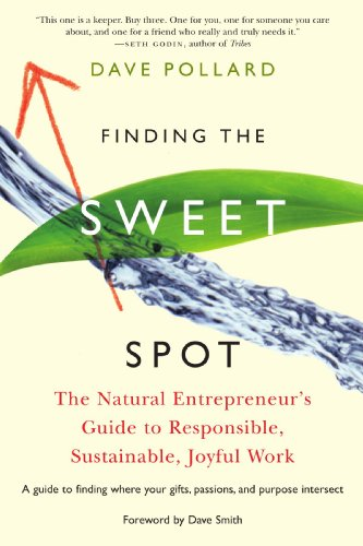 Finding the Sweet Spot The Natural Entrepreneur's Guide to Responsible, Sustainable, Joyful Work  2008 9781933392905 Front Cover