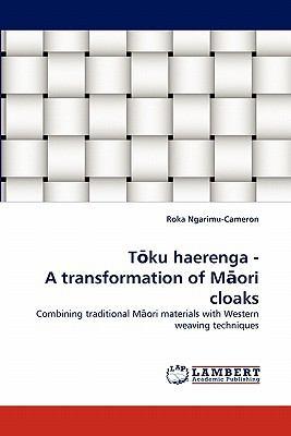Toku Haerenga A Transformation of Maori Cloaks  2010 9783838392905 Front Cover