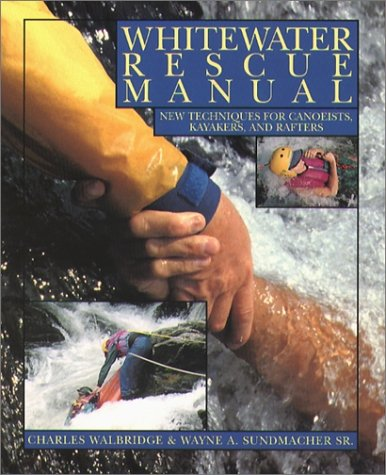 Whitewater Rescue Manual New Techniques for Canoeists, Kayakers, and Rafters  1995 edition cover