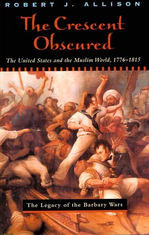 Crescent Obscured The United States and the Muslim World, 1776-1815  2000 edition cover