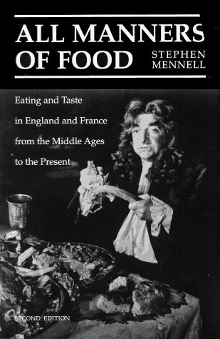 All Manners of Food Eating and Taste in England and France from the Middle Ages to the Present 2nd 1996 edition cover