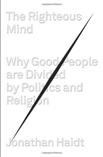 Righteous Mind Why Good People Are Divided by Politics and Religion  2012 edition cover