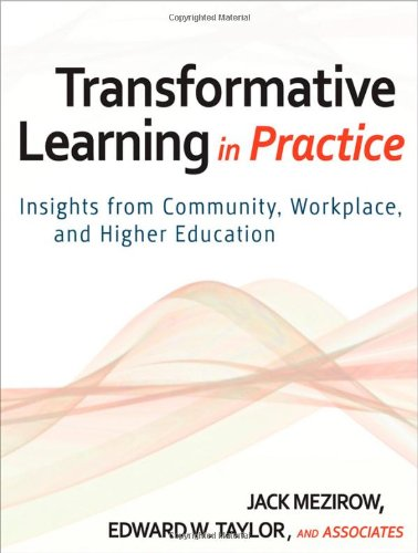 Transformative Learning in Practice Insights from Community, Workplace, and Higher Education  2010 9780470257906 Front Cover