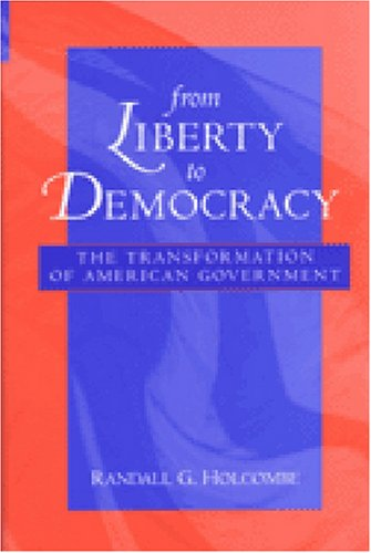 From Liberty to Democracy The Transformation of American Government  2002 edition cover